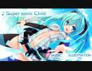 【初音ミク】Super sonic Child【オリジナ