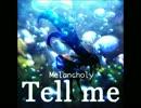 Tell me/Melancholy
