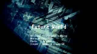 【GUMI】 Future World 【Every Little Th