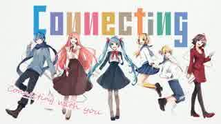 【ニコニコラボ】Connecting【Vocaloid】 thumbnail