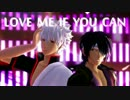【MMD銀魂】高杉と銀時で「Love Me If You Can-愛してみろよー」