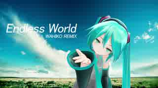 Popular 「新曲sm28705705」 Videos 29 - 【初音ミク】 Endless World - Wahiko Remix