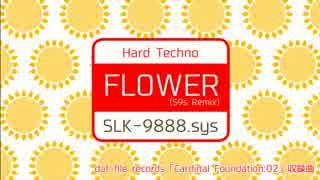 【音ゲーアレンジ】FLOWER (S9s Remix) / SLK-9888.sys