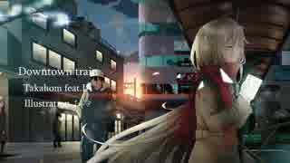 Downtown train / Takahom feat.IA