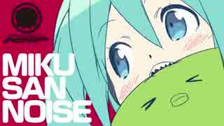 【初音ミク】Miku-San-Noise【オリジナル】