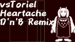 "vsToriel ""Heartache"" D'n'B Remix"