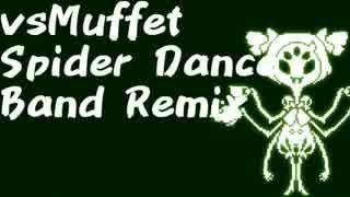 """vsMuffet """"Spider Dance"""" Band Remix"""