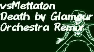"vsMettaton ""Death by Glamour"" Orchestra Remix"