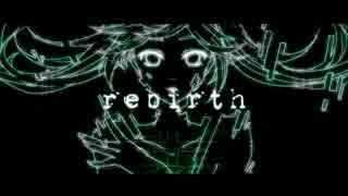 【初音ミク】rebirth【オリジナル曲】