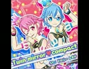 Twin mirror♥compact(プリパラ) うた:ドロシー、レオナ