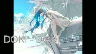 【初音ミク】 DOKI - DOKI 【オリジナル曲】