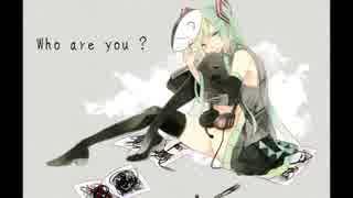 【初音ミク】Who are you?【オリジナル曲】