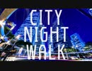 CITY NIGHT WALK 歌った☞もゆ