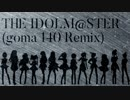 THE IDOLM@STER(goma 140 Remix)