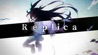 【初音ミク】Replica【オリジナル】
