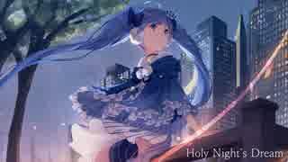 【初音ミク】Holy Night's Dream【オリジ