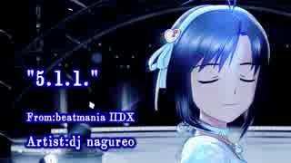 [MAD]5.1.1.-From beatmania IIDX 1st-(真Dancing!ver) 【ニコマスP12周年&弐寺20周年記念】