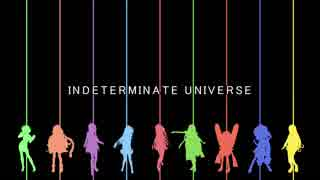 [歌うボイスロイド]INDETERMINATE UNIVERS