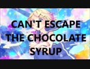 【鏡音リン】CAN'T ESCAPE THE CHOCOLATE SYRUP【演奏もしてみた】