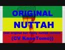 Original Nuttah (not original but really nuttah version (ft.奏音トモ))