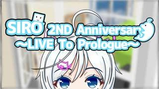 SIRO 2nd Anniversary ~LIVE To Prologue~
