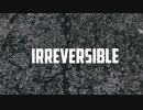 【初音ミク】 Irreversible 【オリジナル】