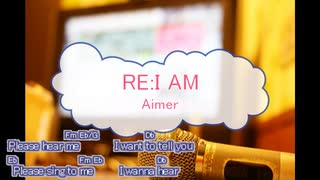 [ニコカラA] RE:I AM / Aimer (歌詞:あ
