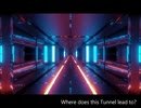 TTMP original music & image movie【 Where does this Tunnel lead to?】