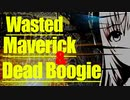 Wasted Maverick & Dead Boogie【巡音ルカ】