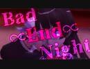 【お着替えMMD】推し4人の『Bad ∞ End ∞ Night』【1080p】