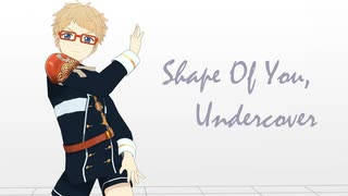 【MMD】 Shape of You, Undercover 【モーショントレース】