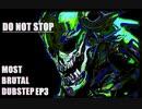 [作業用BGM] MOST BRUTAL DUBSTEP EP3
