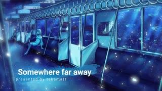 Somewhere far away / takamatt feat. GUM