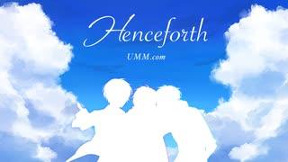 【三人で】Henceforth 歌ってみた。ver.UMM.com