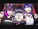 『Gimme×Gimme』歌ってみた【KazNyan × Gaooo】