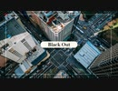 remixして英語で「Black Out」を歌った @由乃【オリジナルMV】
