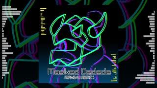 Masked Dedede - MANINU REMIX