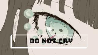do not cry【初音ミク】【オリジナル曲】