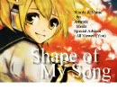鏡音レン・初音ミクオリジナル曲 Shape of My Song[VN北海道提供曲]
