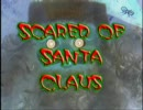 SCARED OF SANTA CLAUS