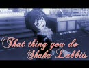 【春香】 THAT THING YOU DO! / SHAKA LABBITS